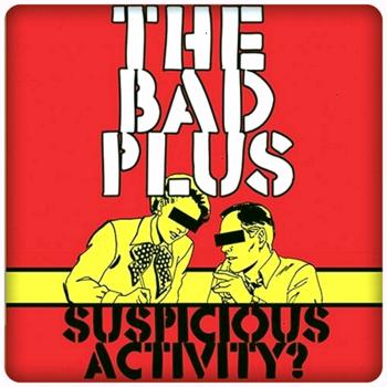 suspicious activity - the bad plus